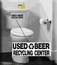 Used beer recycling center Vinyl decal sticker FUNNY SAYING dorm room toilet bar