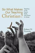 So What Makes Our Teaching Christian?: Teaching in the Name, Spirit, and Power o