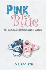 Pink and Blue : Telling the Boys from the Girls in America by Jo B. Paoletti...