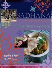 Sadhana - Healing Path of Practice Through Yoga and Ayurveda : Includes...