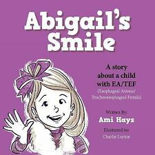 Abigail's Smile : A Story about a Child with EA/TEF (Esophageal Atresia/...