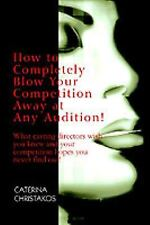 How to Completely Blow Your Competition Away at Any Audition! : What Casting...