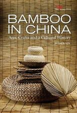 Bamboo in China : Arts, Crafts and a Cultural History by Shen Min (2011,...