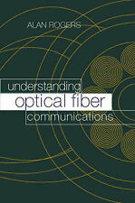Rogers, Alan J. Understanding Optical Fiber Communications (Optoelectronics libr