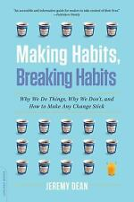 Making Habits, Breaking Habits: Why We Do Things, Why We Don't, and How to Make