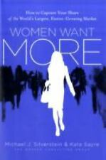 Women Want More : How to Capture Your Share of the World's Largest,...NEW!