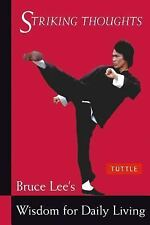 Striking Thoughts : Bruce Lee's Wisdom for Daily Living by Bruce Lee and John...