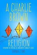 A Charlie Brown Religion: Exploring the Spiritual Life and Work of Charles M. Sc