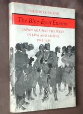 T.Friend THE BLUE-EYED ENEMY (JAPAN against the West in JAVA & LUZON 1942-1945)