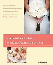 Home-Based Business Ser.: How to Start a Home-Based Wedding Planning Business...