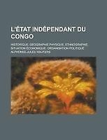 L'Etat Independant Du Congo; Historique, Geographie Physique, Ethnographie, Sit
