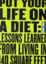 Put Your Life On a Diet: Lessons Learned from Living in 140 Square Feet, Gregory