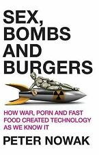 Sex, Bombs and Burgers: How War, Porn and Fast Food Created Technology as We Kno