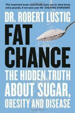 Fat Chance: The Hidden Truth About Sugar, Obesity and Disease by Robert H. Lust…