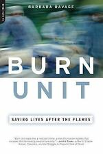 Burn Unit : Saving Lives after the Flames by Barbara Ravage (2005, Paperback)