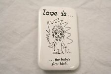 VINTAGE 3'' BY 2'' LOVE IS THE BABYS FIRST KICK PINBACK BUTTON KIM CASALI