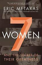 Seven Women: And the Secret of Their Greatness by Eric Metaxas (Hardback, 2015)