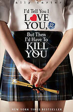 I'd Tell You I Love You, But Then I'd Have to Kill You by Ally Carter (Paperb...