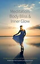 Meditation: Body Bliss and Inner Glow : 48 Q&a about How to Quieten Your Body...