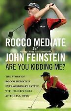 Are You Kidding Me?: The Story of Rocco Mediate's Extraordinary Battle with Tig