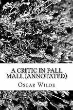 A Critic in Pall Mall (Annotated) : Being Extracts from Reviews and...