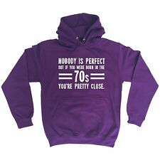 Nobody Is Perfect Born In The 70s You're Pretty Close HOODIE hoody birthday gift