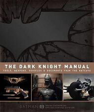 The Dark Knight Manual: Tools, Weapons, Vehicles & Documents from the Batcave...