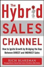 The Hybrid Sales Channel: How to Ignite Growth by Bridging the Gap Between Direc