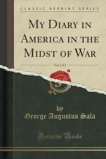My Diary in America in the Midst of War, Vol. 1 of 2 (Classic Reprint) by...