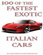 100 of the Fastest Exotic Italian Cars by Alex Trost and Vadim Kravetsky...