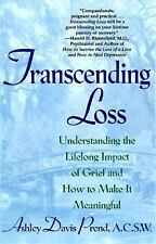 Transcending Loss : Understanding the Lifelong Impact of Grief and How to Mak...