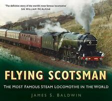 Flying Scotsman: The Most Famous Steam Locomotive in the World, Baldwin, James S