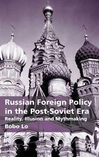 Russian Foreign Policy in the Post-Soviet Era : Reality, Illusion and...