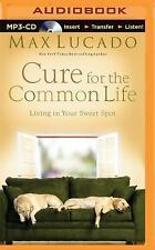 Cure for the Common Life : Living in Your Sweet Spot by Max Lucado (2015, MP3...