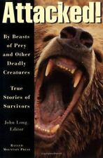 Attacked!: By Beasts of Prey and Other Deadly Creatures, True Stories of Survivo