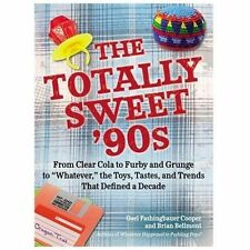 "The Totally Sweet 90s: From Clear Cola to Furby, and Grunge to ""Whatev-ExLibrary"