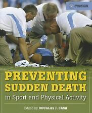 Preventing Sudden Death in Sport and Physical Activity by Douglas J. Casa...