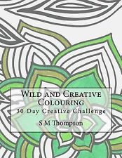 Wild and Creative Colouring: 30 Day Creative Challenge by S M Thompson...