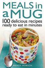 Meals in a Mug: 100 delicious recipes ready to eat in minutes, Hobson, Wendy, Ne
