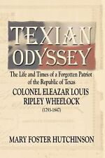 Texian Odyssey : The Life and Times of a Forgotten Patriot of Robertson's...