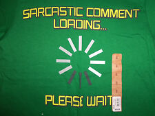 """Sarcastic Comment Loading...Please Wait"" Funny Humor Green Graphic T Shirt - S"