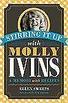 Stirring It Up with Molly Ivins: A Memoir with Recipes, Sweets, Ellen, Good Book