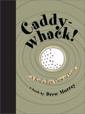 Caddy-Whack!: A Kid's-Eye View of Golf