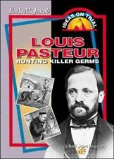 Ideas on Trial: Louis Pasteur : Hunting Killer Germs by E. A. M. Jakab and...