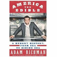 America the Edible : A Hungry History, from Sea to Dining Sea by Adam Richman...