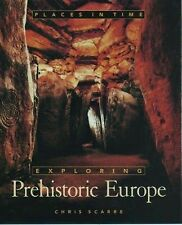 Exploring Prehistoric Europe (Places in Time)