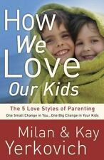 How We Love Our Kids: The Five Love Styles of Parenting, Yerkovich, Kay, Yerkovi