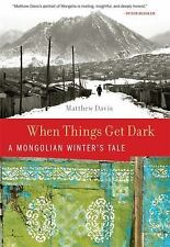 When Things Get Dark : A Mongolian Winter's Tale by Matthew Davis (2010,...