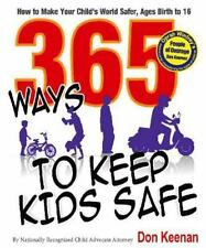 365 Ways to Keep Kids Safe: How to Make Your Child's World Safer, Ages Birth to