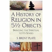 A History of Religion in 512 Objects: Bringing the Spiritual to Its Se-ExLibrary